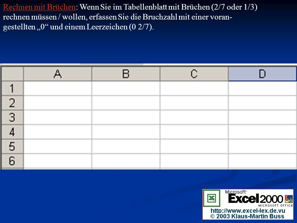 """Rechnen mit Brüchen: Wenn Sie im Tabellenblatt mit Brüchen (2/7 oder 1/3) rechnen müssen / wollen, erfassen Sie die Bruchzahl mit einer voran- gestellten """"0 und einem Leerzeichen (0 2/7)."""