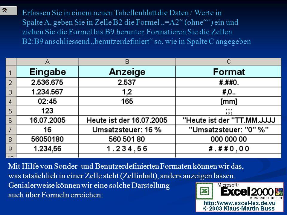 """Erfassen Sie in einem neuen Tabellenblatt die Daten / Werte in Spalte A, geben Sie in Zelle B2 die Formel """"=A2 (ohne ) ein und ziehen Sie die Formel bis B9 herunter. Formatieren Sie die Zellen B2:B9 anschliessend """"benutzerdefiniert so, wie in Spalte C angegeben"""