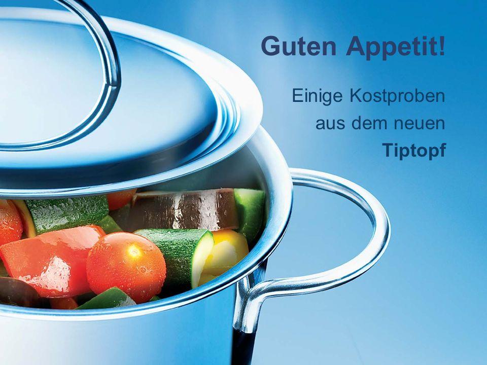 Guten Appetit! Einige Kostproben aus dem neuen Tiptopf