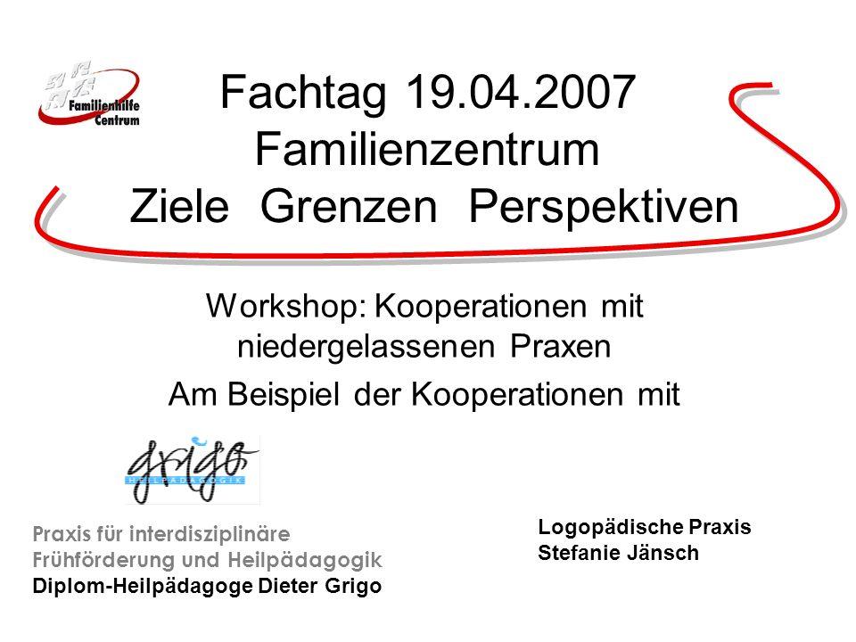 Fachtag 19.04.2007 Familienzentrum Ziele Grenzen Perspektiven