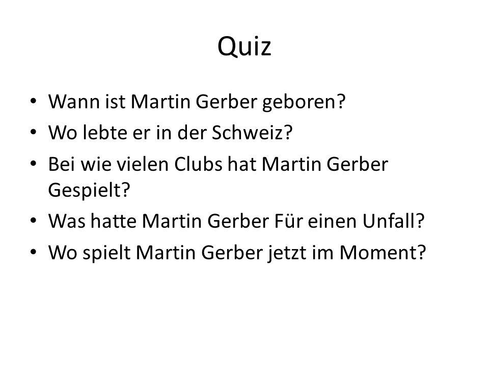 Quiz Wann ist Martin Gerber geboren Wo lebte er in der Schweiz