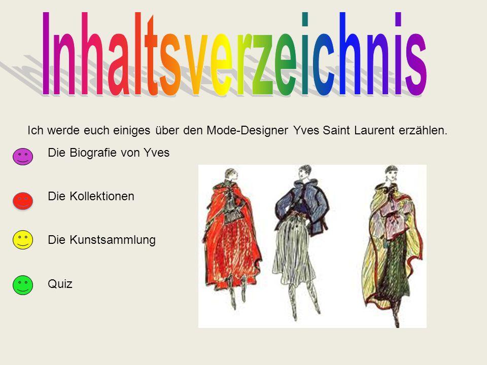Inhaltsverzeichnis Ich werde euch einiges über den Mode-Designer Yves Saint Laurent erzählen. Die Biografie von Yves.