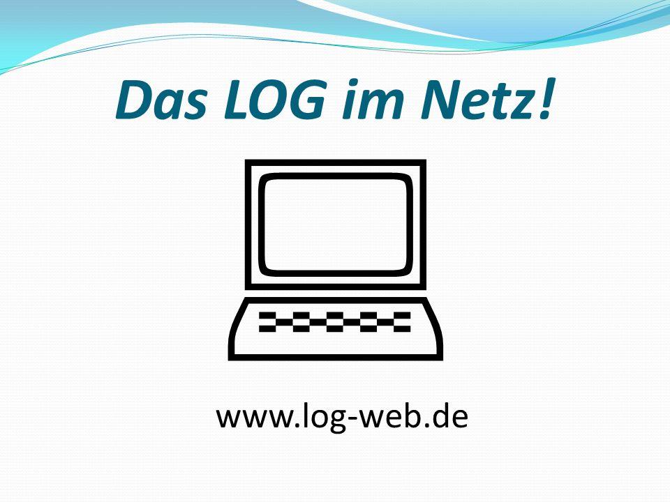 Das LOG im Netz!  www.log-web.de