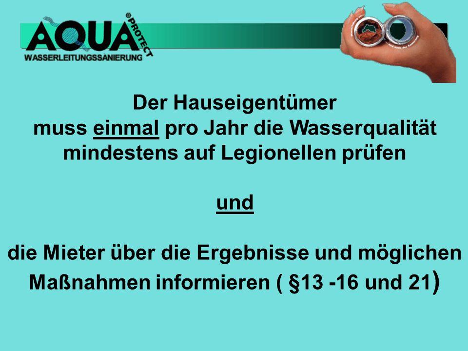 Der Hauseigentümer muss einmal pro Jahr die Wasserqualität mindestens auf Legionellen prüfen. und.