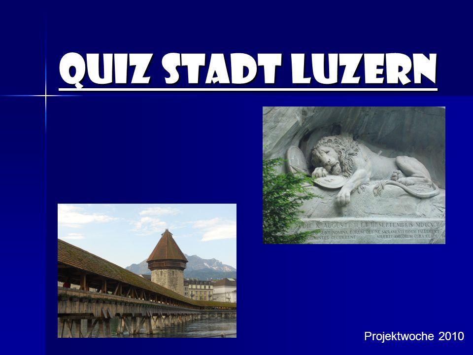 Quiz Stadt Luzern Projektwoche 2010