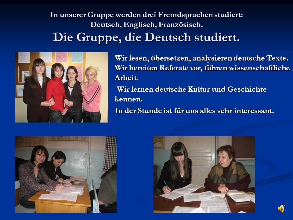 In unserer Gruppe werden drei Fremdsprachen studiert: Deutsch, Englisch, Französisch. Die Gruppe, die Deutsch studiert.