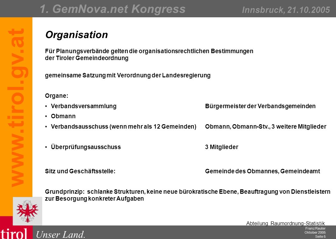 Organisation Für Planungsverbände gelten die organisationsrechtlichen Bestimmungen der Tiroler Gemeindeordnung.