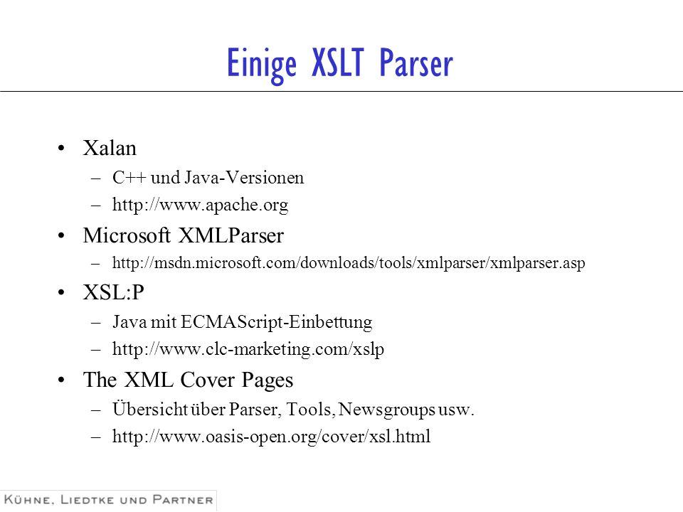 Einige XSLT Parser Xalan Microsoft XMLParser XSL:P The XML Cover Pages