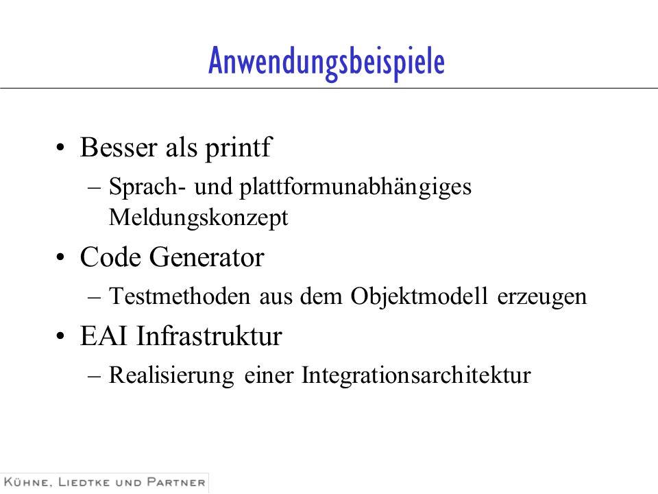 Anwendungsbeispiele Besser als printf Code Generator EAI Infrastruktur