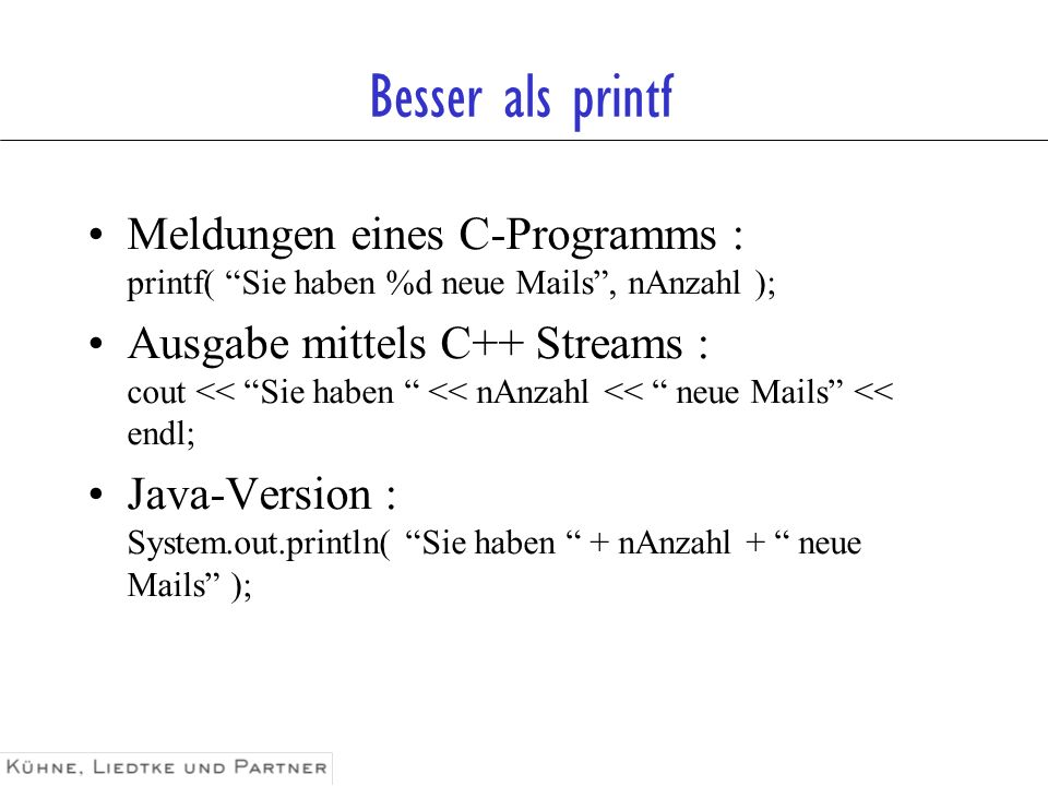 Besser als printf Meldungen eines C-Programms : printf( Sie haben %d neue Mails , nAnzahl );