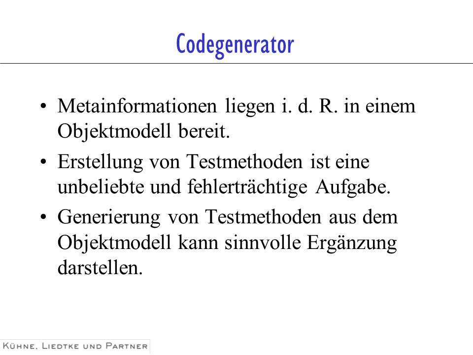 Codegenerator Metainformationen liegen i. d. R. in einem Objektmodell bereit.