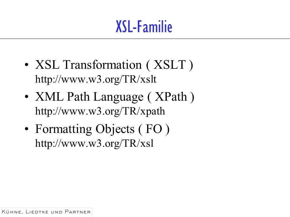 XSL-Familie XSL Transformation ( XSLT ) http://www.w3.org/TR/xslt