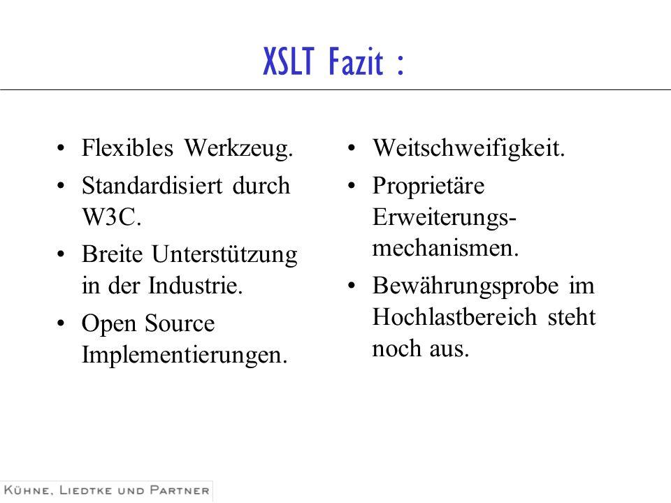 XSLT Fazit : Flexibles Werkzeug. Standardisiert durch W3C.
