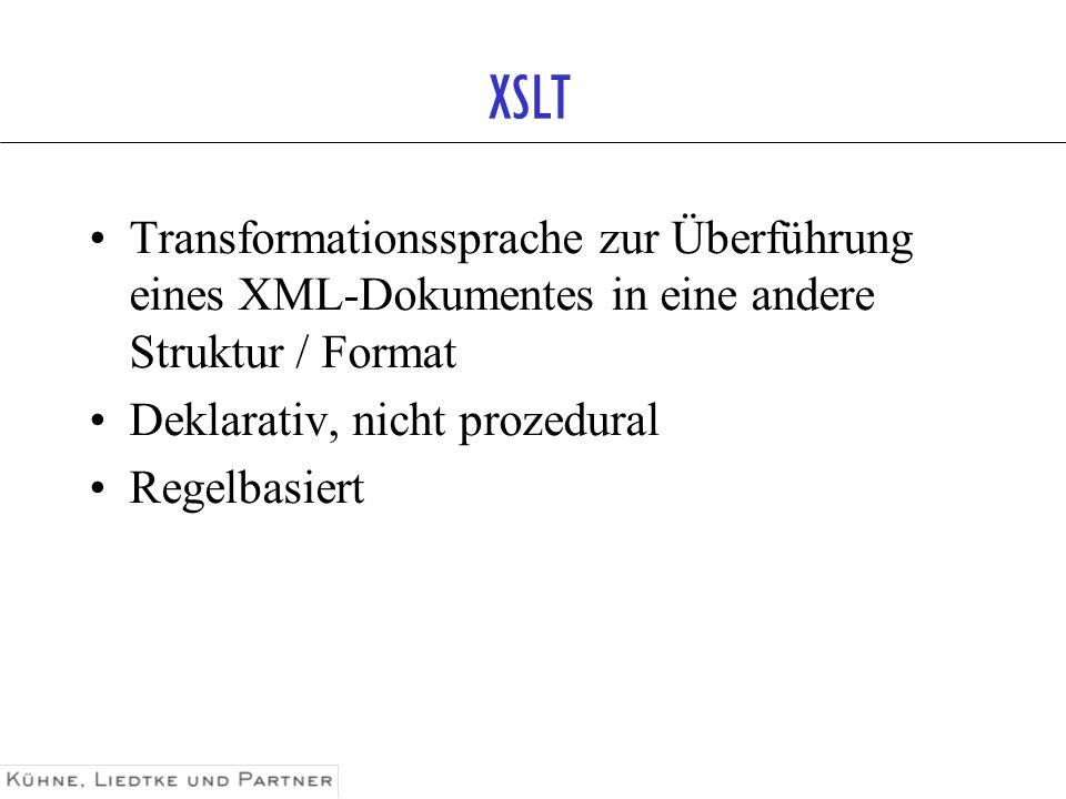 XSLT Transformationssprache zur Überführung eines XML-Dokumentes in eine andere Struktur / Format. Deklarativ, nicht prozedural.