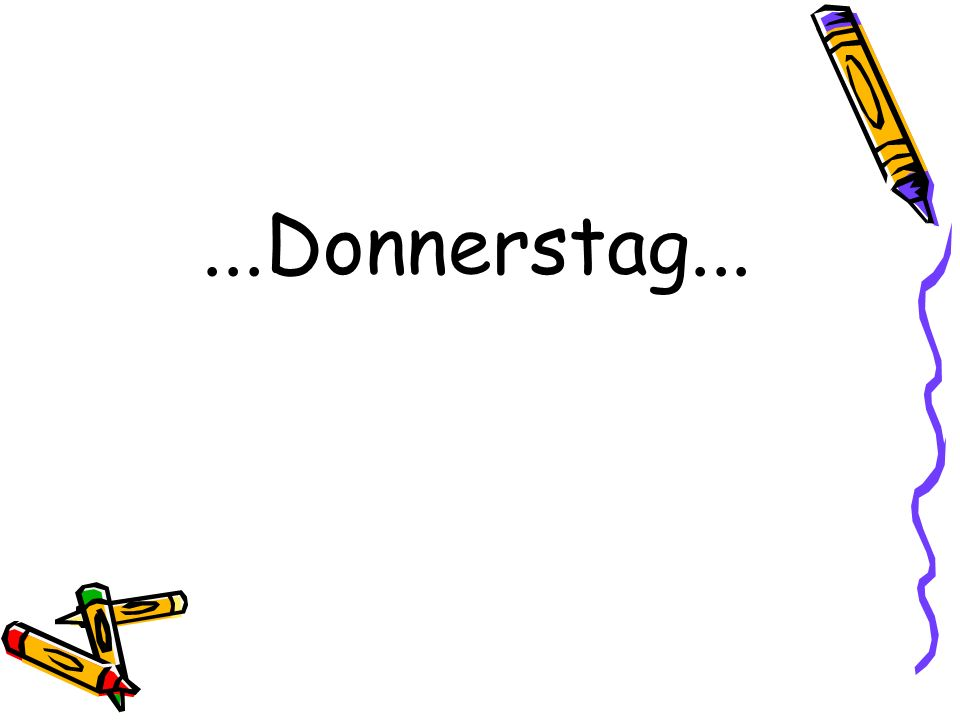 ...Donnerstag...