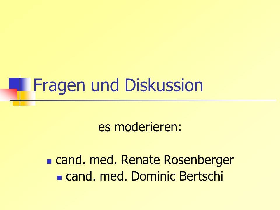 Fragen und Diskussion es moderieren: cand. med. Renate Rosenberger