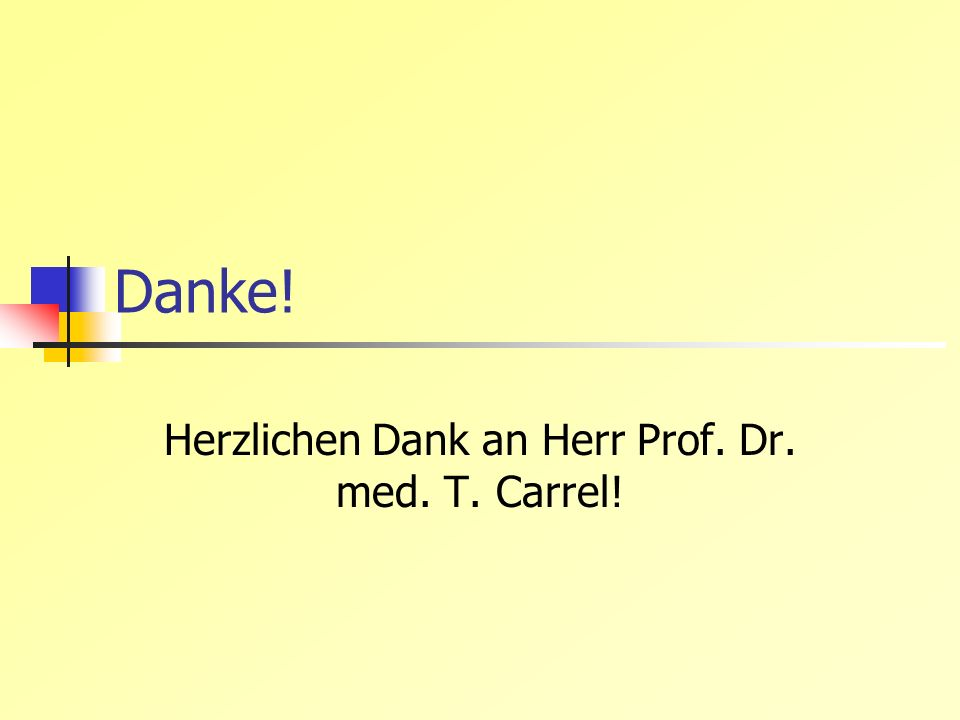 Herzlichen Dank an Herr Prof. Dr. med. T. Carrel!