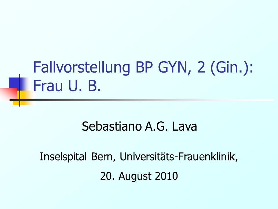 Fallvorstellung BP GYN, 2 (Gin.): Frau U. B.