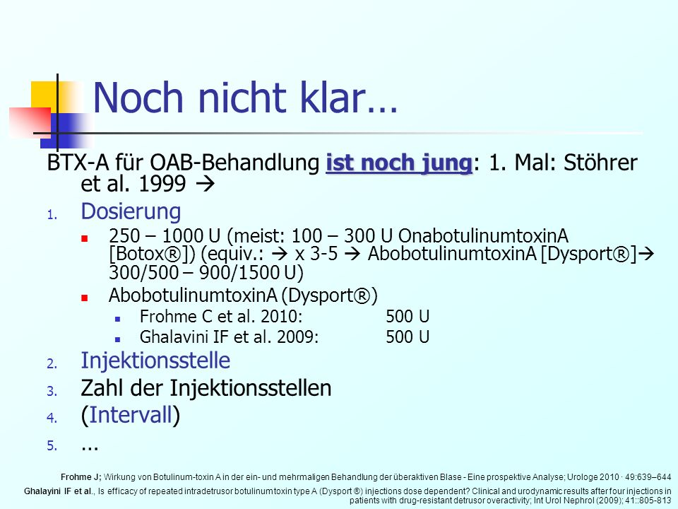 Noch nicht klar… BTX-A für OAB-Behandlung ist noch jung: 1. Mal: Stöhrer et al. 1999  Dosierung.
