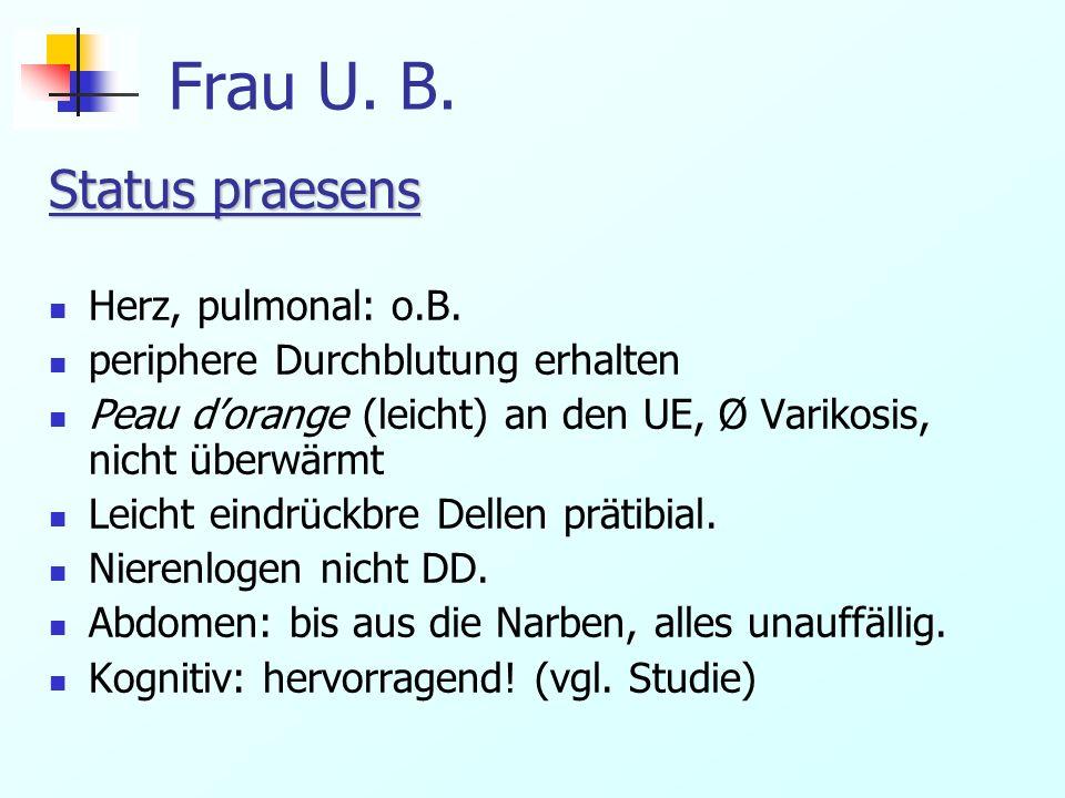 Frau U. B. Status praesens Herz, pulmonal: o.B.