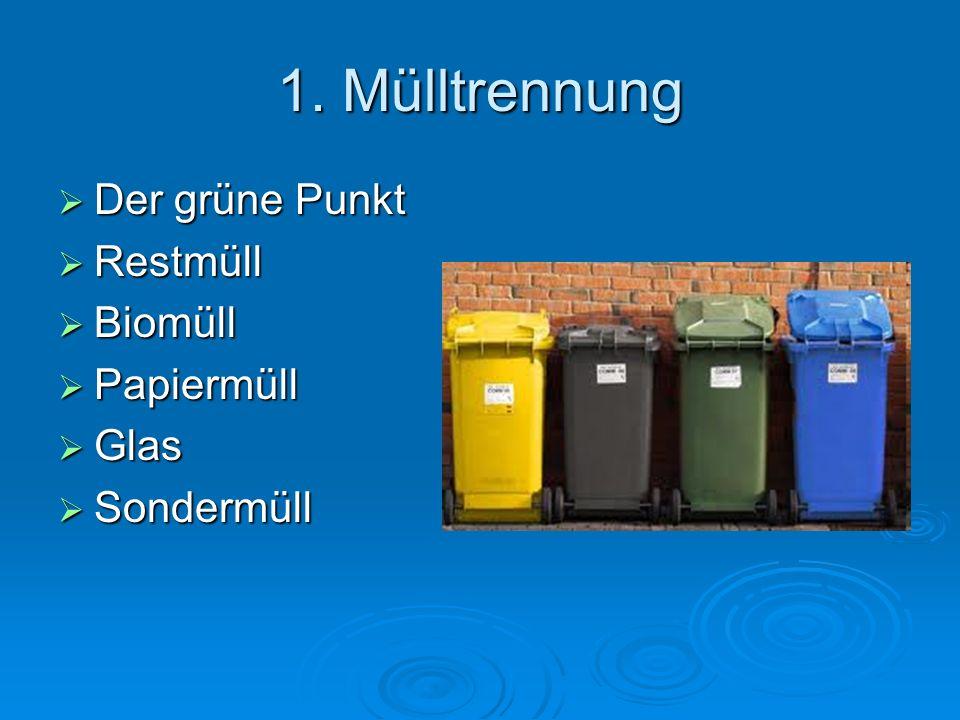 1. Mülltrennung Der grüne Punkt Restmüll Biomüll Papiermüll Glas