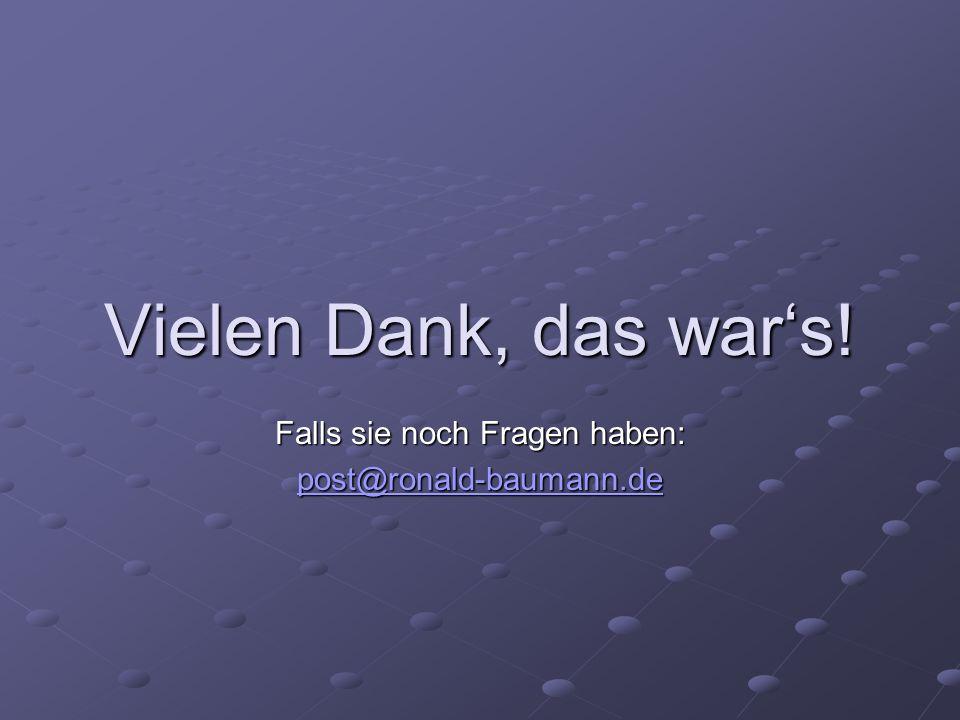 Falls sie noch Fragen haben: post@ronald-baumann.de