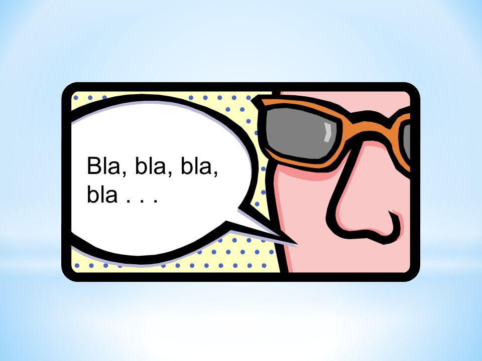 Bla, bla, bla, bla . . .