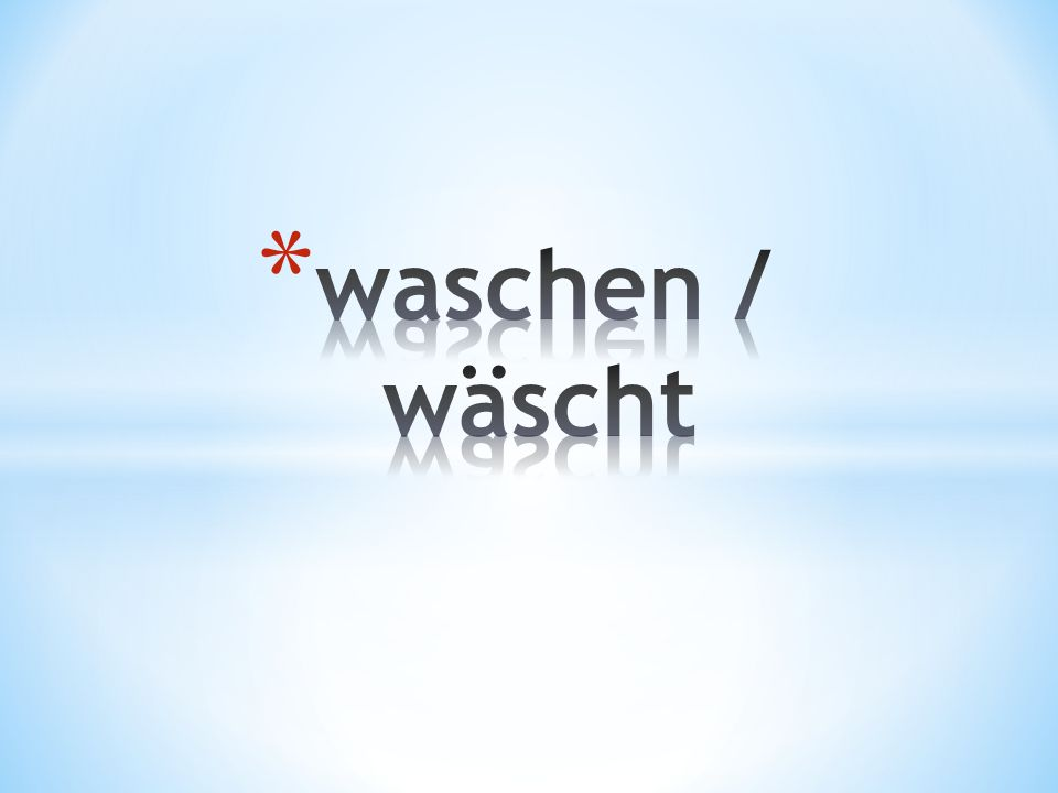 waschen / wäscht