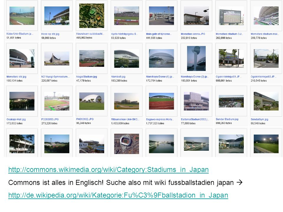 http://commons.wikimedia.org/wiki/Category:Stadiums_in_Japan Commons ist alles in Englisch! Suche also mit wiki fussballstadien japan 