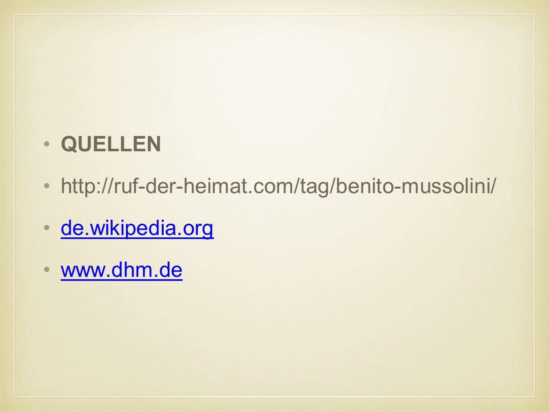 QUELLEN http://ruf-der-heimat.com/tag/benito-mussolini/ de.wikipedia.org www.dhm.de