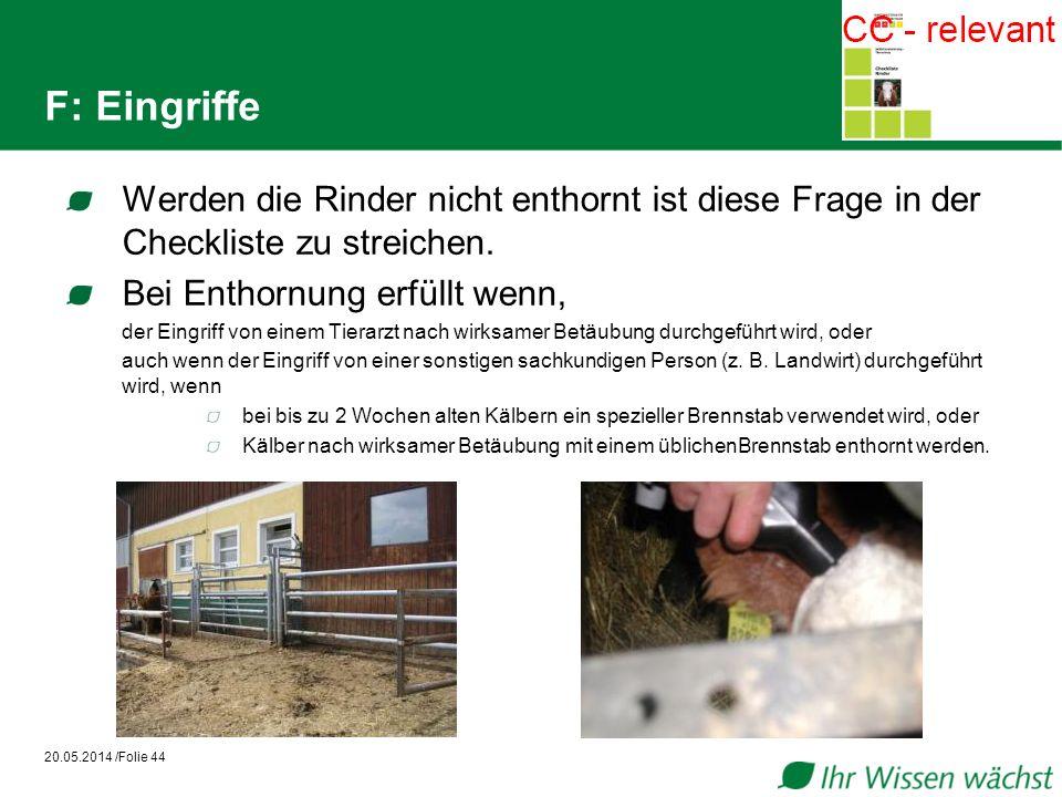 F: Eingriffe Werden die Rinder nicht enthornt ist diese Frage in der Checkliste zu streichen. Bei Enthornung erfüllt wenn,