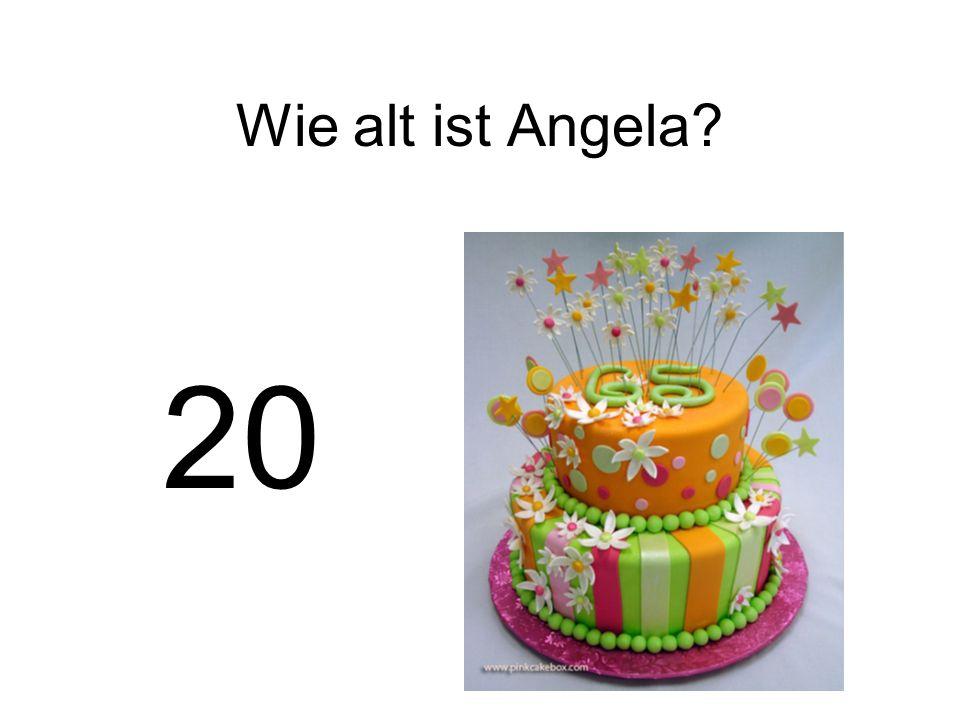 Wie alt ist Angela 20