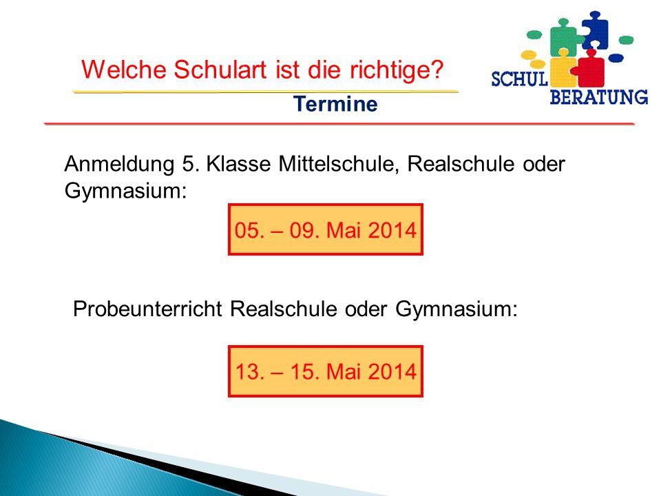 Termine Anmeldung 5. Klasse Mittelschule, Realschule oder Gymnasium: 05. – 09. Mai 2014. Probeunterricht Realschule oder Gymnasium: