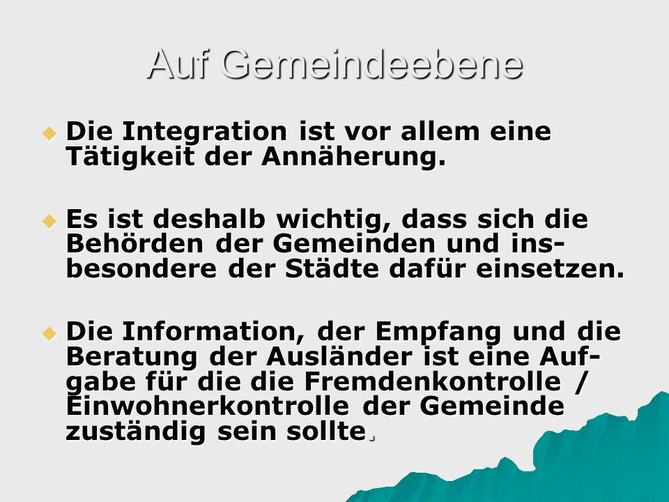 Auf Gemeindeebene Die Integration ist vor allem eine Tätigkeit der Annäherung.