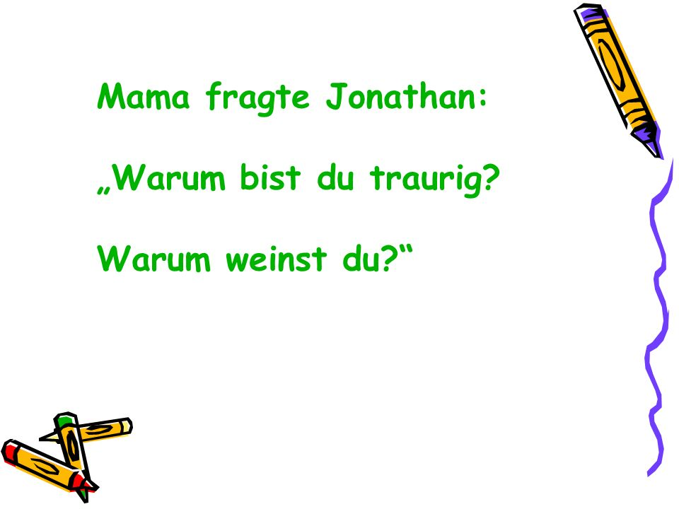 """Mama fragte Jonathan: """"Warum bist du traurig Warum weinst du"""
