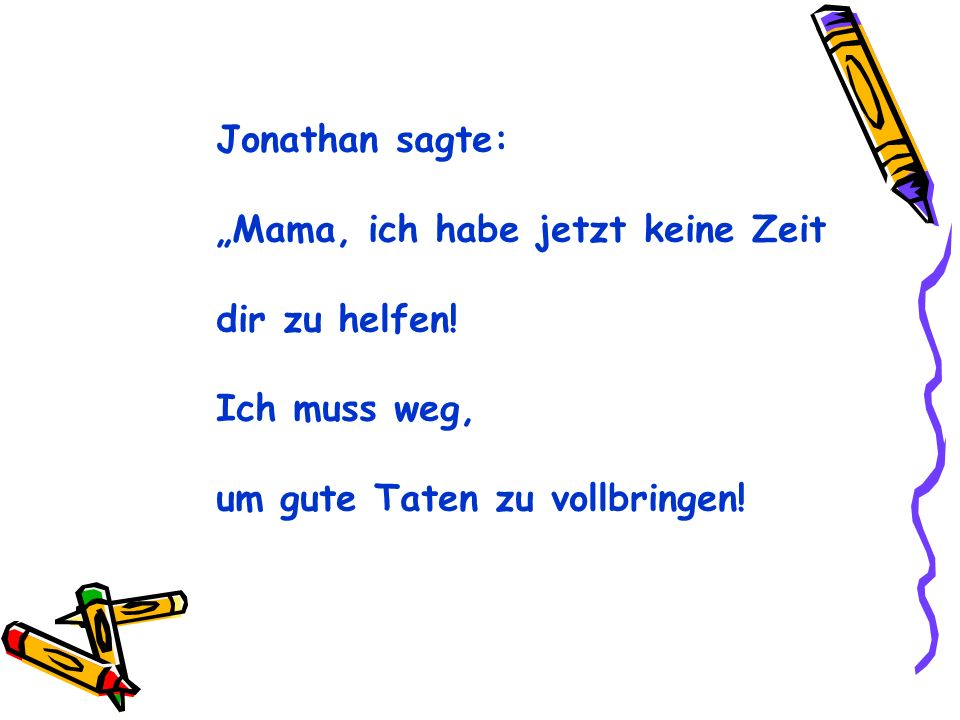 """Jonathan sagte: """"Mama, ich habe jetzt keine Zeit. dir zu helfen."""