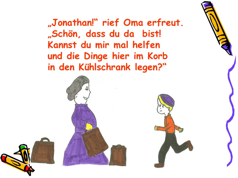 """Jonathan! rief Oma erfreut."