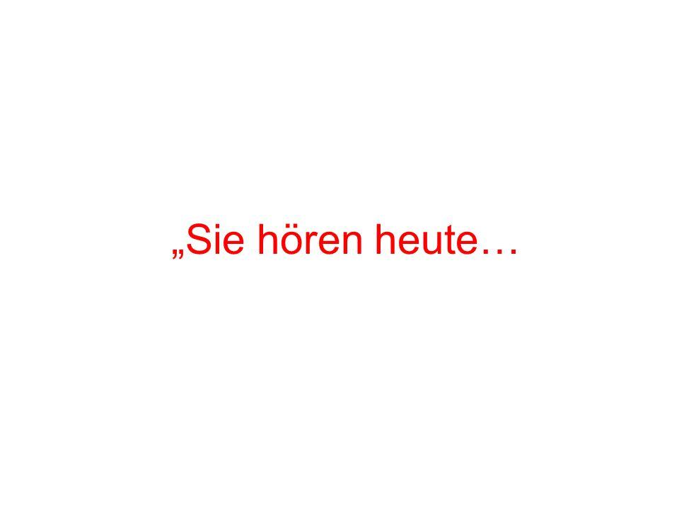 """""""Sie hören heute…"""