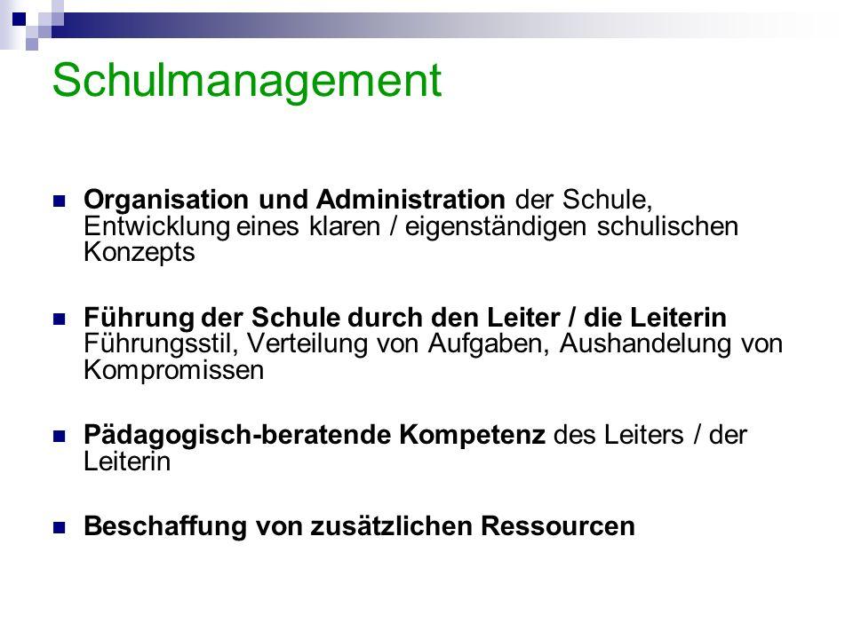 Schulmanagement Organisation und Administration der Schule, Entwicklung eines klaren / eigenständigen schulischen Konzepts.