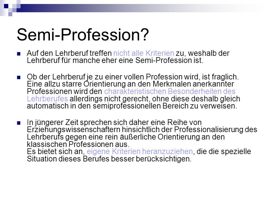 Semi-Profession Auf den Lehrberuf treffen nicht alle Kriterien zu, weshalb der Lehrberuf für manche eher eine Semi-Profession ist.