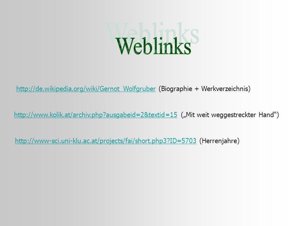 Weblinks http://de.wikipedia.org/wiki/Gernot_Wolfgruber (Biographie + Werkverzeichnis)