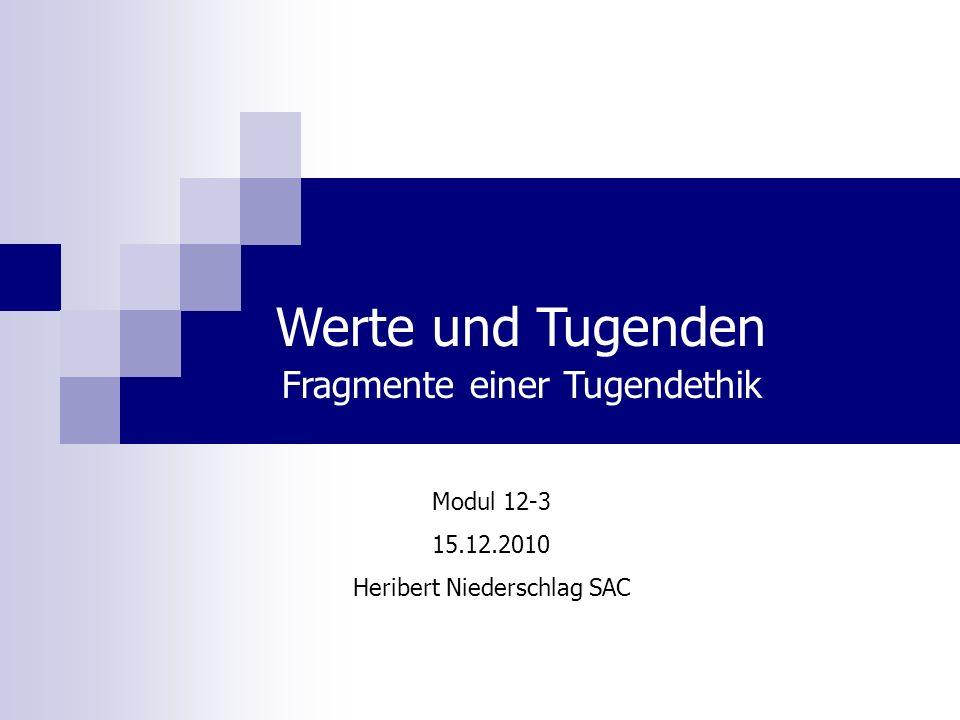 Werte und Tugenden Fragmente einer Tugendethik Modul 12-3 15.12.2010