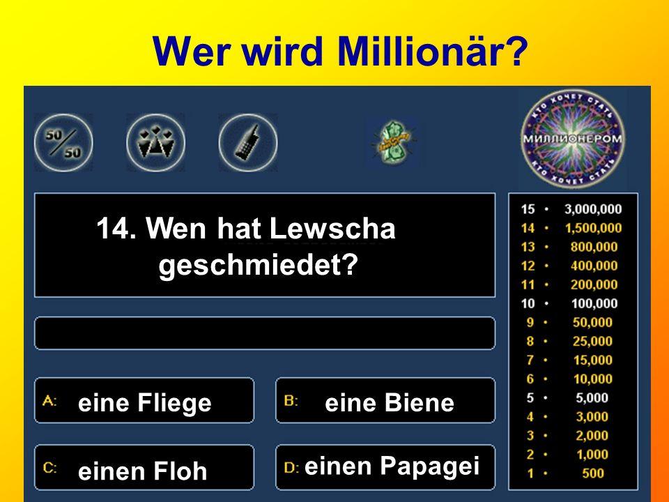 14. Wen hat Lewscha geschmiedet