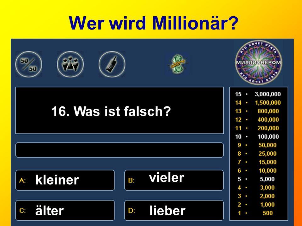 Wer wird Millionär 16. Was ist falsch vieler kleiner älter lieber