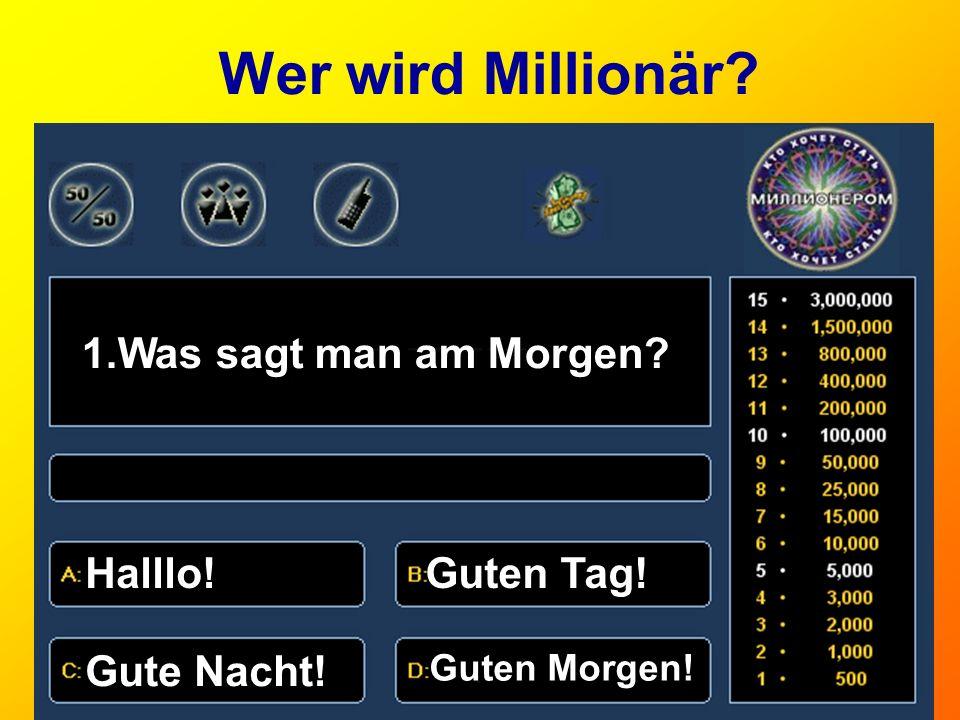 Wer wird Millionär Was sagt man am Morgen Halllo! Guten Tag!