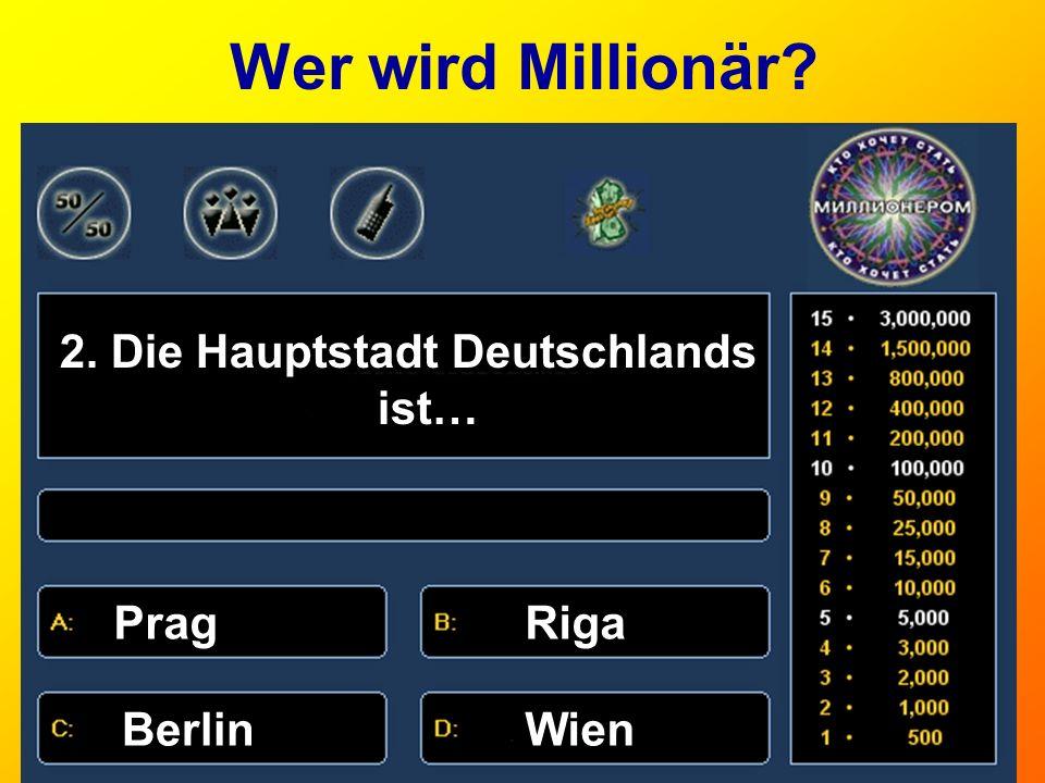 2. Die Hauptstadt Deutschlands ist…