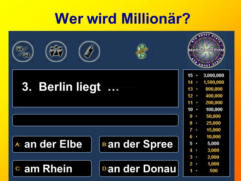 Wer wird Millionär 3. Berlin liegt … an der Elbe an der Spree