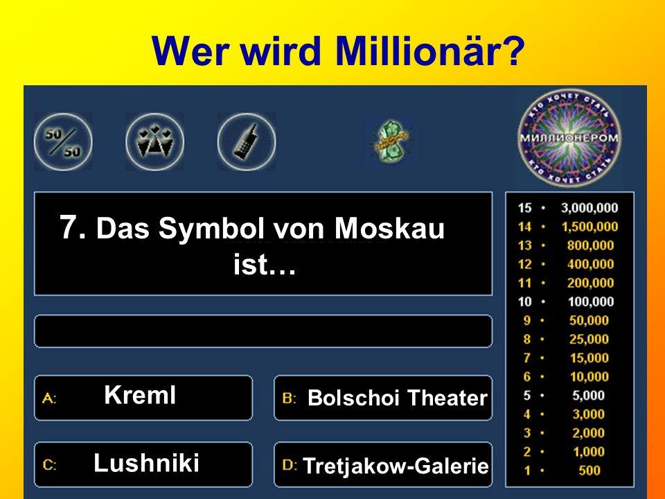 7. Das Symbol von Moskau ist…