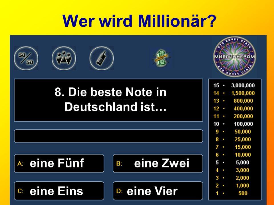 8. Die beste Note in Deutschland ist…