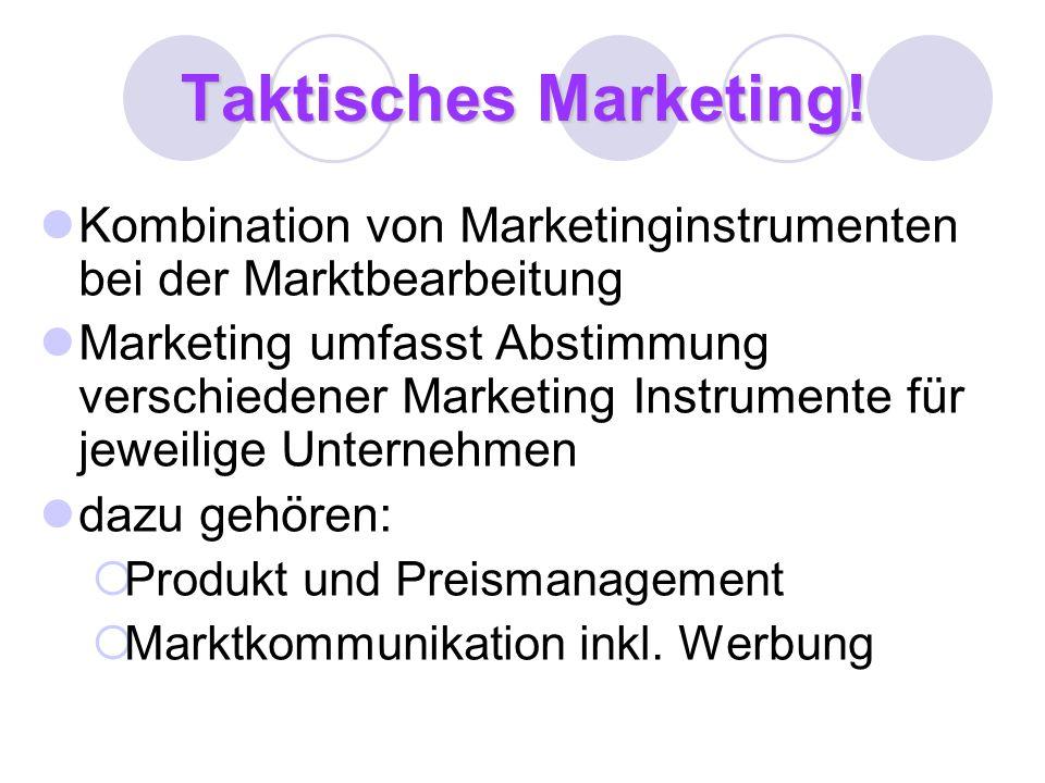 Taktisches Marketing! Kombination von Marketinginstrumenten bei der Marktbearbeitung.
